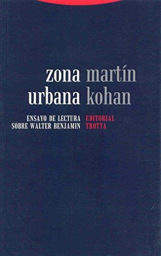 Zona Urbana Ensayo de Lectura Sobre Walter Benjamin: MartÃn KOHAN