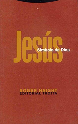 JESÚS, SÍMBOLO DE DIOS - HAIGHT, ROGER