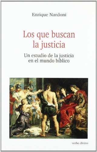Los que buscan la justicia. Un estudio de la justicia en el mundo bíblico: Enrique Nardoni