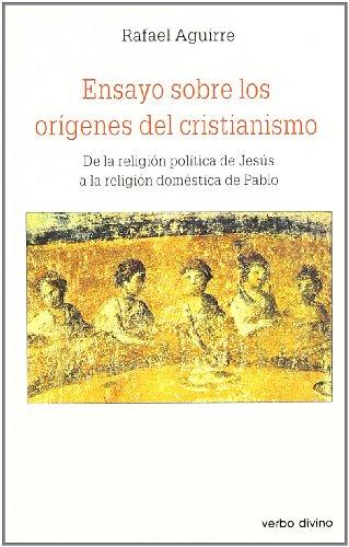 9788481694635: Ensayo sobre los orígenes del cristianismo: De la religión política de Jesús a la religión doméstica de Pablo (Estudios Bíblicos)