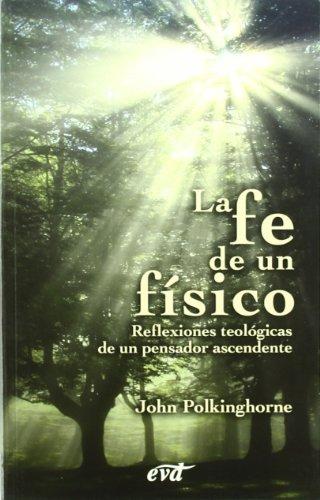 9788481697476: La fe de un físico : reflexiones teológicas de un pensador ascendente