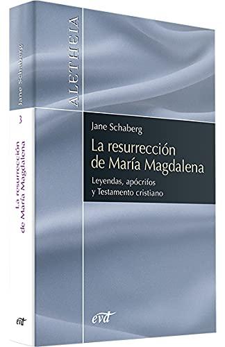 9788481697735: La resurrección de María Magdalena: Leyendas, apócrifos y Testamento cristiano (Aletheia)