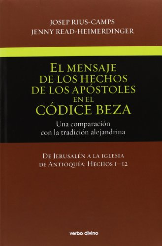 9788481699548: El mensaje de los Hechos de los Apóstoles en el Códice Beza (Volumen 1): Una comparación con la tradición alejandrina. De Jerusalén a la iglesia de Antioquía: Hechos 1–12 (Estudios Bíblicos)
