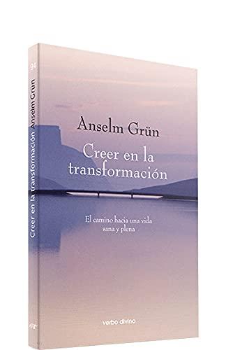 Creer en la transformación: el camino hacia una vida sana y plena (9788481699586) by Anselm Grün