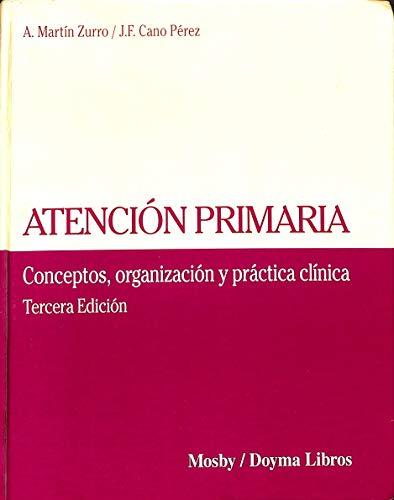 Atención primaria.Conceptos, organización y práctica clínica.: Martín Zurro, A.;