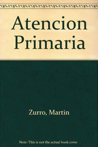 ATENCIÓN PRIMARIA . CONCEPTOS, ORGANIZACIÓN Y PRÁCTICA: A. Martín Zurro