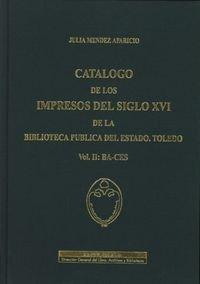 9788481811018: Catálogo de los impresos del siglo XVI de la Biblioteca Pública del Estado. Toledo. Vol. II: ba-ces