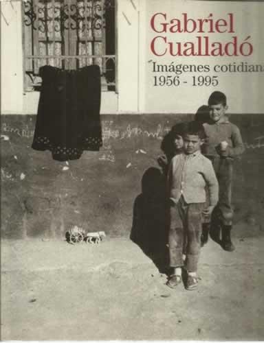 9788481811285: Gabriel Cualladó: Imágenes cotidianas, 1956-1995 (Spanish Edition)