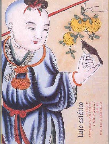 9788481812145: Lujo asiático : arte de Extremo Oriente y chinerías en el Museo de Cerralbo