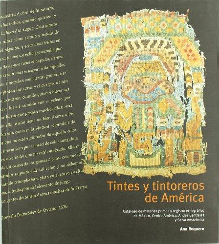 9788481812824: Tintes y Tintoreros de America: Catalogo de Materias Primas y Registro Etnografico de Mexico, Centro America, Andes Centrales y Selva Amazonica (Spanish Edition)
