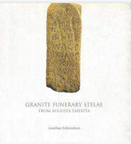 GRANITE FUNERARY STELAE FROM AUGUSTA EMERITA: EDMONSON, J.