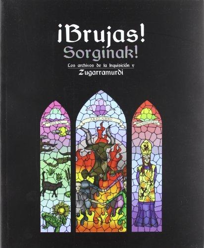 9788481813913: !Brujas! Sorginak! Los archivos de la Inquisicion y Zugarramurdi