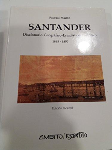 9788481830125: Santander. Diccionario Geografico-Estadistico-Historico 1845-1850 - Junto con: