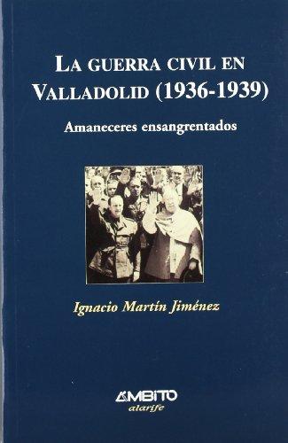 9788481830873: La guerra civil en Valladolid (1936-1939) : amaneceres ensangrentados (Alarife)