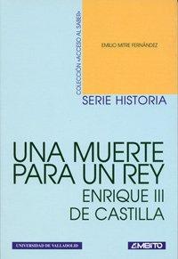 """9788481830910: Una muerte para un rey: Enrique III de Castilla (navidad de 1406) (Colección """"Acceso al saber"""")"""