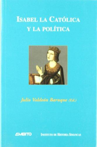 9788481830965: Isabel la Católica y la política : ponencias presentadas al I Simposio sobre el Reinado de Isabel la Católica, celebrado en las ciudades de Valladolid y México en el otoño de 2000