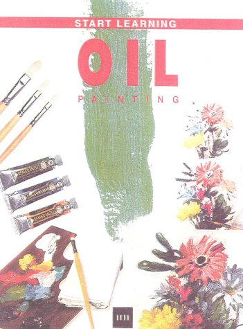Start To Learn Oil: The First Steps to Get Started in Oil Painting: Arco Editorial Team, Team, Arco...