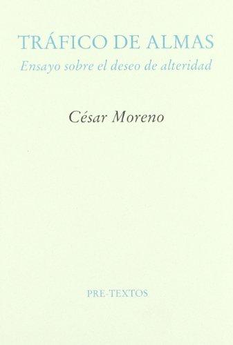 9788481911916: Tráfico de almas: Ensayo sobre el deseo de alteridad (Pre-Textos Ensayo) (Spanish Edition)