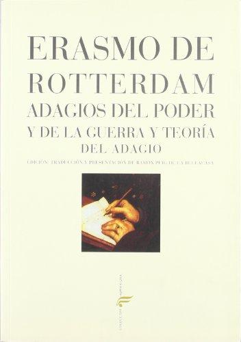 Adagios del poder y de la guerra y teoría del adagio (Colección Humaniora) (Spanish Edition) (8481913081) by Desiderius Erasmus