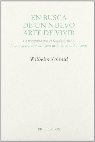 9788481914498: En busca de un nuevo arte de vivir : la pregunta por el fundamento y la nueva fundamentación de la ética en Foucault