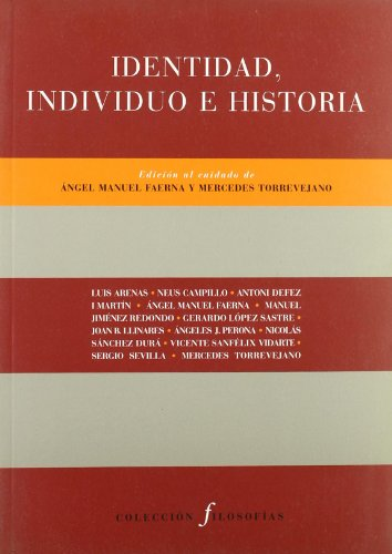 IDENTIDAD, INDIVIDIO E HISTORIA - Angel Manuel Faerna, Mercedes Torrevejano (eds.)