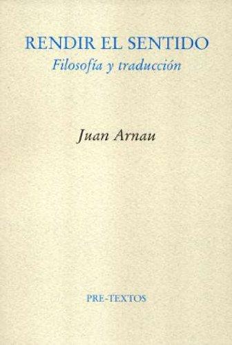 Rendir el sentido. Filosofía y traducción: Arnau Navarro, Juan