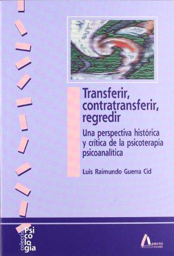 9788481961386: Transferir, contratransferir, regredir : una perspectiva histórica y crítica de la psicoterapia psicoanalítica