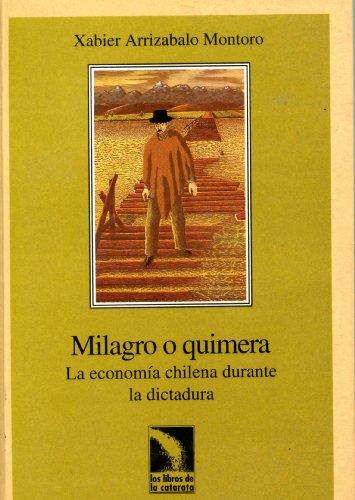 9788481980677: Milagro o quimera: economia chilena durante la dictadura (Los libros de la catarata)