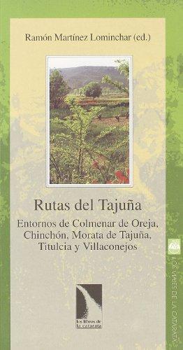 Rutas del Tajuña. Entornos de Colmenar de Oreja, Chinchón, Morata de Tajuña, Titulcia y Villaconejos - Ramón Martínez Lominchar (ed.)