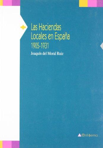 LAS HACIENDAS LOCALES EN ESPAÑA 1905-1931: DEL MORAL RUIZ,JOAQUIN