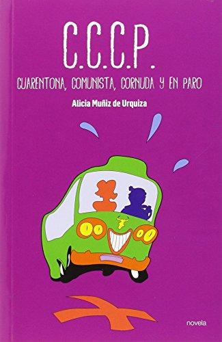 C.C.C.P. : Cuarentona, Comunista, Cornuda y en Paro (Paperback): ALICIA MUÑIZ DE URQUIZA