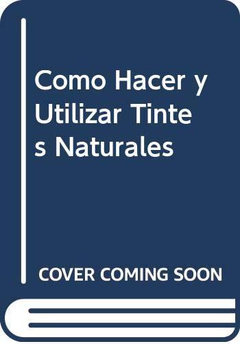 9788482111285: Como Hacer y Utilizar Tintes Naturales (Spanish Edition)