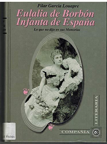 9788482130217: Eulalia de Borbon, Infanta de Espana: Lo que no dijo en sus memorias (Biografias, memorias) (Spanish Edition)
