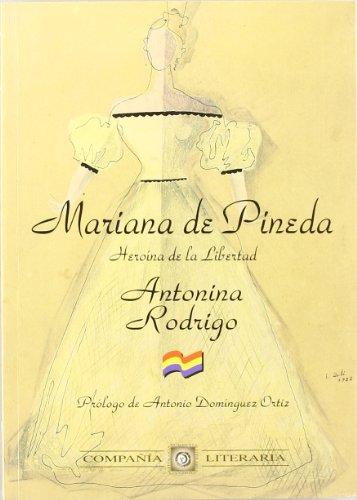 Mariana de Pineda. Heroína de la Libertad: Antonina Rodrigo