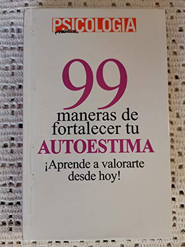 9788482233413: 99 Maneras De Fortalecer Tu Autoestima