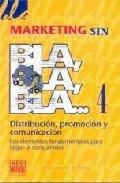 9788482352756: Marketing sin bla, bla, bla: Distribución, promoción y comunicación: los elementos fundamentales para llegar al consumidor