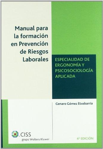 Manual de Formación en Prevención de Riesgos. Especialidad Ergonomía 4ª Ed - Genaro Gómez Etxebarria