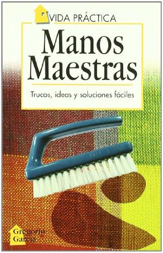 Manos maestras: Trucos, ideas y soluciones fáciles: Garcia, Gregorio