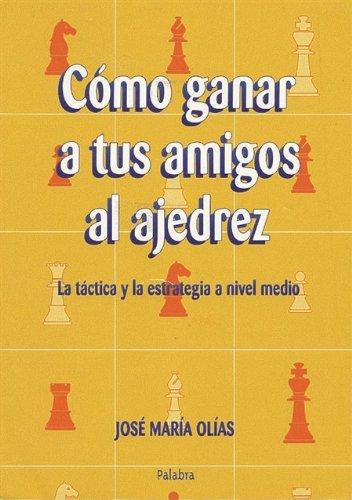 9788482393919: Cómo ganar a tus amigos al ajedrez: La táctica y la estrategia a nivel medio (Tiempo libre)