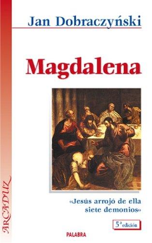 9788482394664: Magdalena: Jesús arrojó de ella siete demonios (Arcaduz)