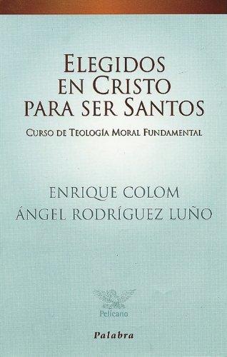 9788482394947: Elegidos en Cristo para ser santos: Curso de Teología Moral Fundamental (Pelícano)