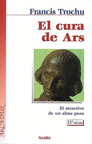 9788482397221: El Cura de Ars: El atractivo de un alma pura (Arcaduz)