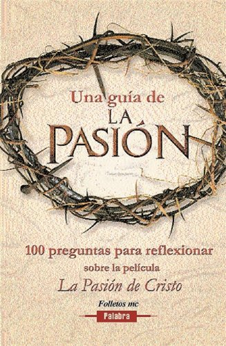 9788482398426: Una Guia De La Pasion: 100 Preguntas Para Reflexionar Sobre La Pelicula