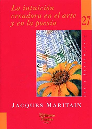 LA INTUICIÓN CREADORA EN EL ARTE Y: MARITAIN, JACQUES