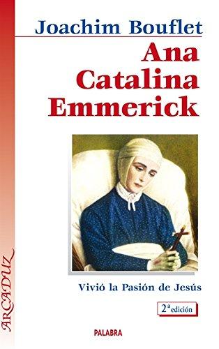 9788482399010: Ana Catalina Emmerick: Vivió la Pasión de Jesús (Arcaduz)