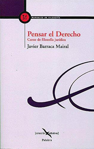 Pensar el derecho curso de filosofía jurídica: Barraca Mairal, Javier