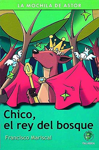 9788482399713: Chico, el rey del bosque (La mochila de Astor. Serie verde)