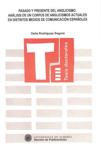 9788482401560: Pasado y presente del anglicismo. Análisis de un corpus de anglicismos actuales en distintos medios de comunicación españoles (Tesis Doctorales (Edición Electrónica))