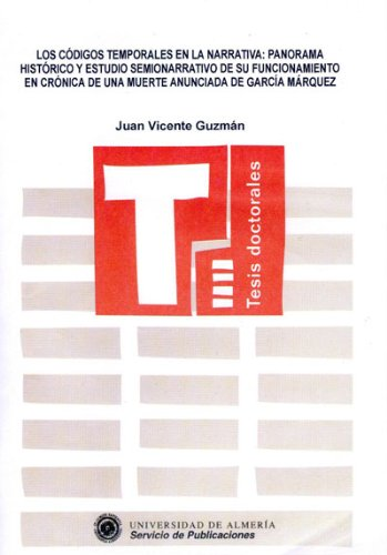 9788482401843: Los Códigos temporales en la narrativa: Panorama histórico y estudio semionarrativo de su funcionamiento en Crónica de una Muer (Tesis Doctorales (Edición Electrónica))