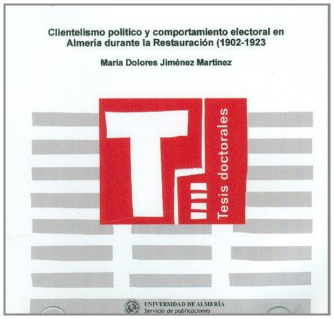 9788482405636: Clientelismo político y comportamiento electoral en Almería durante la Restauración (1902-1923) (Tesis Doctorales (Edición Electrónica))